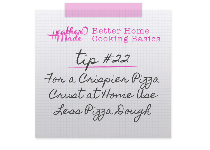 Better Home Cooking Basics: For a Crispier Pizza Crust at Home Use Less Pizza Dough. cooking tips.