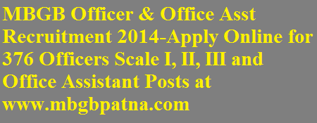 MBGB Officer & Office Asst Recruitment 2014-Apply Online for 376 Officers Scale I, II, III and Office Assistant Posts at www.mbgbpatna.com