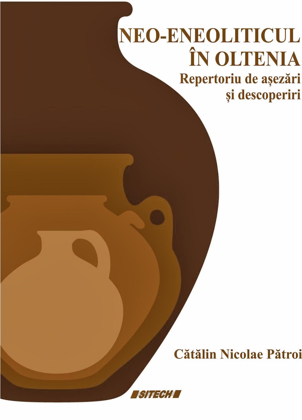 Neo-Eneoliticul in Oltenia. Repertoriu de asezari si descoperiri. Publicat in anul 2013.