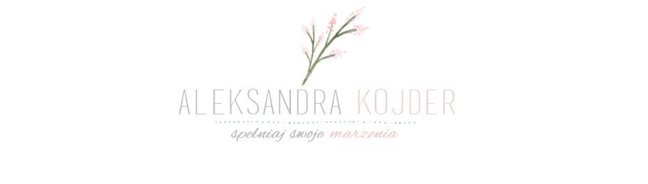 Aleksandra Kojder - spełniaj swoje marzenia