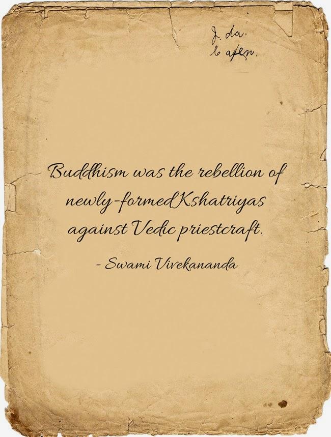 """Buddhism was the rebellion of newly-formed Kshatriyas against Vedic priestcraft."""