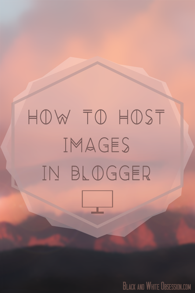 Easy tutorial on how to host images on Blogger to transition from Photobucket or other photo hosting sites | www.blackandwhiteobsession.com