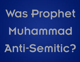 Was Prophet Muhammad PBUH Anti Semitic?