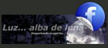 Luz...Alba de Luna en FACEBOOK