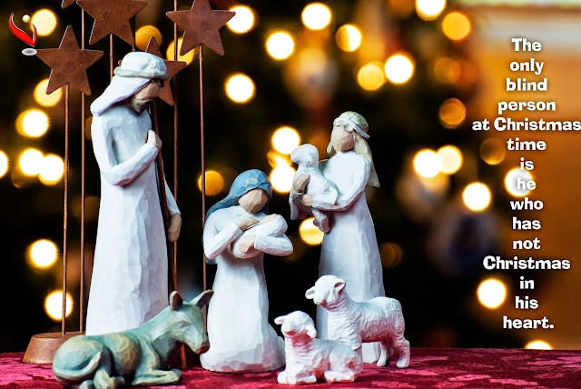 The only blind person at Christmas time is he who has not Christmas in his heart.