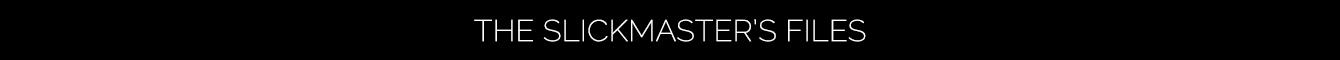 The SlickMaster's Files