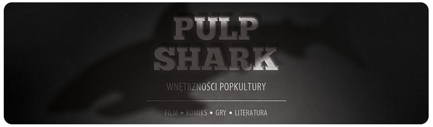 Pulp Shark - wnetrzności popkultury.
