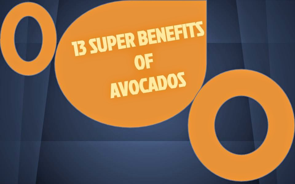 13 Super Benefits of Avocados