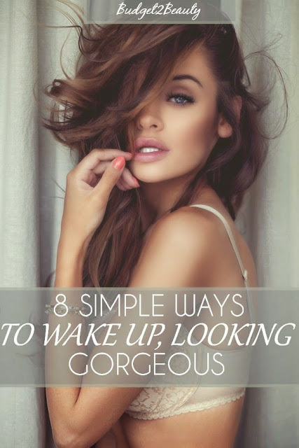 8 SIMPLE WAYS TO WAKE UP, LOOKING GORGEOUS!