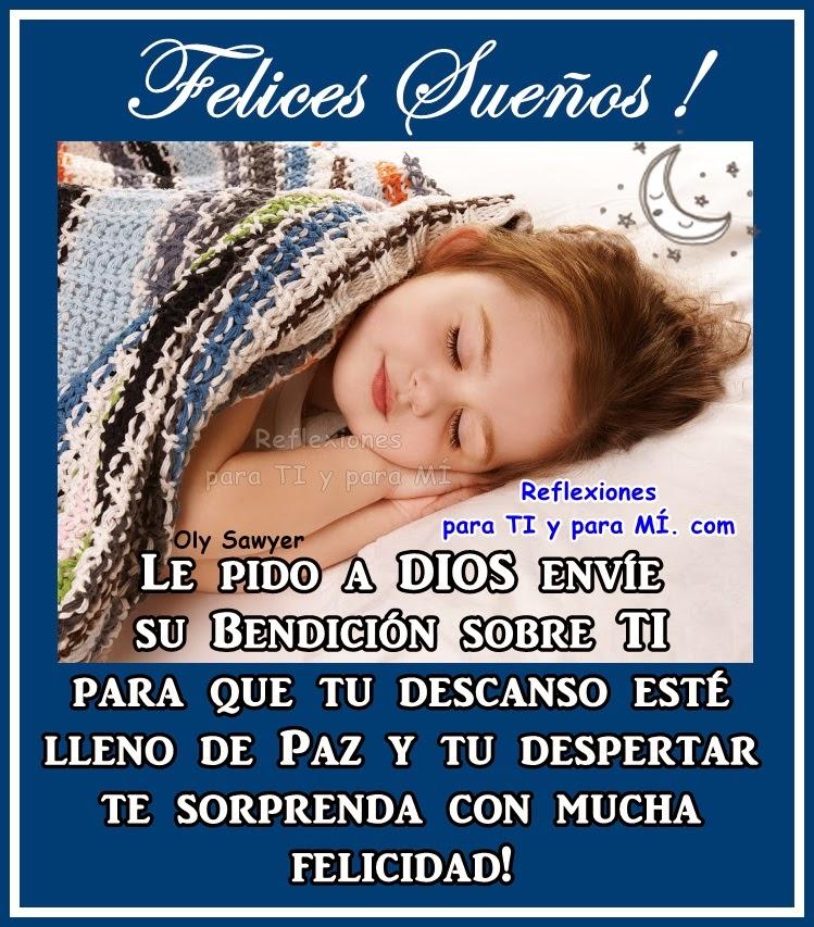 Le pido a Dios envíe su Bendición sobre ti para que tu descanso esté lleno de Paz y tu despertar te sorprenda con mucha Felicidad!