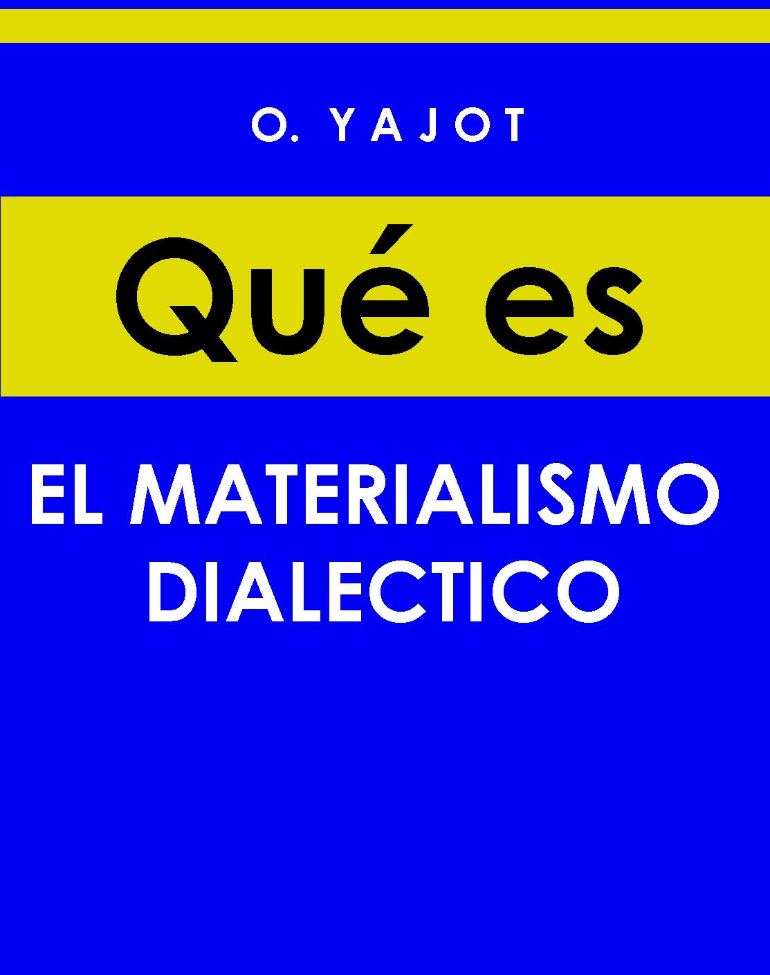 """""""¿Qué es Materialismo Dialéctico?"""" - libro de Ovshi Yajot (de la Academia de Ciencias de la URSS) - actualizados links de descarga y fichero mejorado - Interesante para la formación  - Página 1 M.+DIALECTICO"""