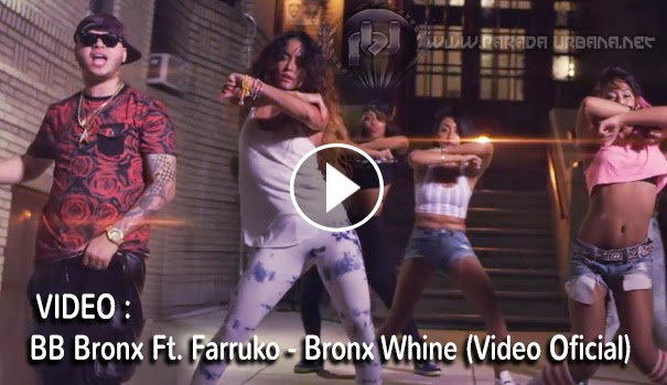 VIDEO - BB Bronx Ft. Farruko - Bronx Whine