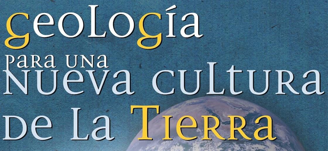 GEOLOGIA  PARA UNA NUEVA CULTURA DE LA TIERRA