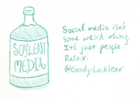 Social media isn't some weird thing. It's just people. Relax.