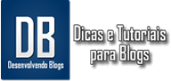 Desenvolvendo Blogs - Dicas e Tutoriais para Blogs