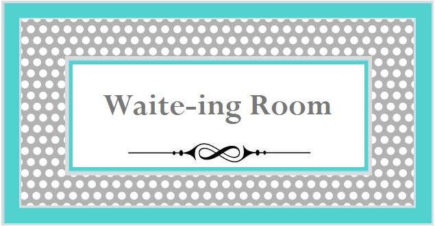 Waite-ing Room