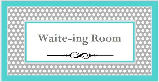 Waite-ing Room