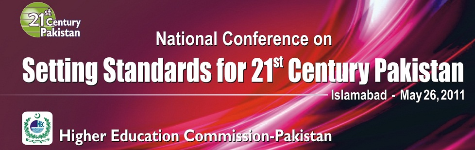 HEC NATIONAL CONFERENCE ON SETTING STANDARDS FOR 21ST CENTURY PAKISTAN