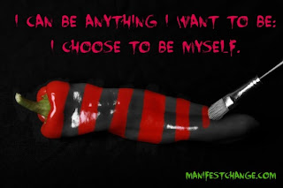 Affirmation: I can be anything I want to be: I choose to be myself.