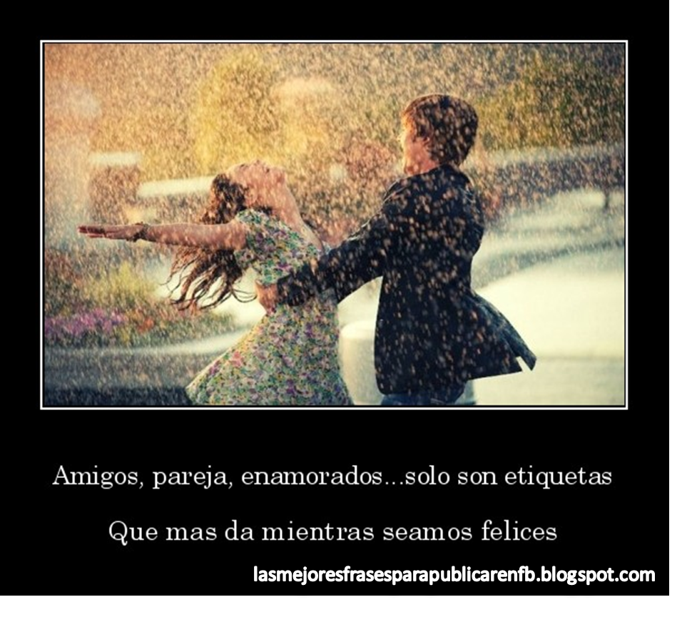 Frases De Amor Amigos Pareja Enamorados Solo Son Etiquetas Que Mas Da Mientras Seamos Felices