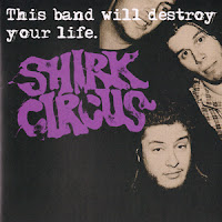 Shirk Circus - This Band Will Destroy Your Life (2011, Dromedary) - A brief overview