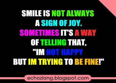 Smile is not always a sign of joy.