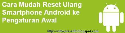 Cara Mudah Reset Ulang Smartphone Android ke Pengaturan Awal