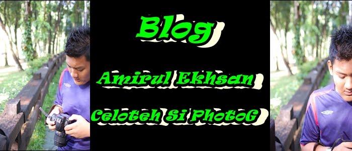 Blog Amirul Ekhsan Celoteh Si PhotoG..