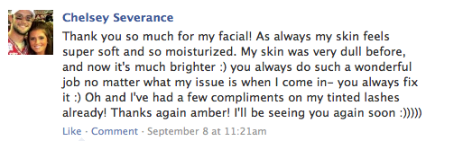 Thank you so much for my facial! As always my skin feels super soft and so moisturized. My skin was very dull before, and now it's much brighter :) you always do such a wonderful job no matter what my issue is when I come in- you always fix it :) Oh and I've had a few compliments on my tinted lashes already! Thanks again amber! I'll be seeing you again soon :)))))