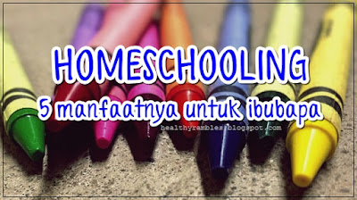 Homeschooling - 5 Manfaatnys Untuk Ibubapa