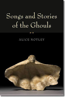 SONGS AND STORIES OF THE GHOULS by Alice Notley