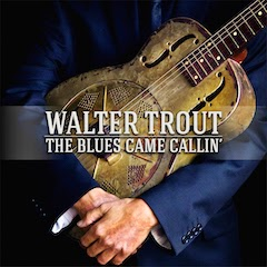 Walter Trout's The Blues Came Callin'