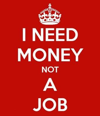 I need money not a job