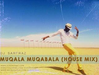 Muqala Muqabala House Mix - DJ SARFRAZ