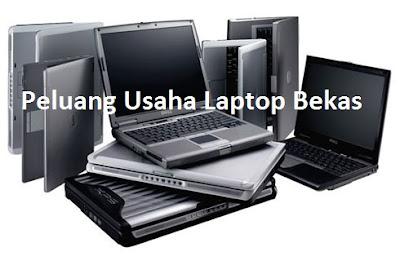 Peluang Usaha Menjual laptop Bekas Sangat Menjanjikan Peluang Usaha Menjual laptop Bekas Sangat Menjanjikan