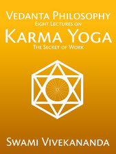 The Book Is Like A Set Of Lectures By Swami Vivekananda On Subject Karma Yoga One Several Yogic Paths To Enlightenment