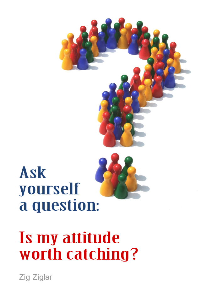 visual quote - image quotation for ATTITUDE - Ask yourself a question: Is my attitude worth catching? - Zig Ziglar