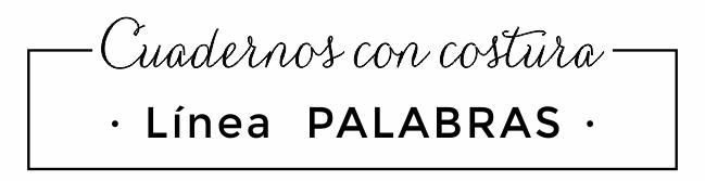 Cuadernos con costuras - Línea PALABRAS - Proyecto FIligrana
