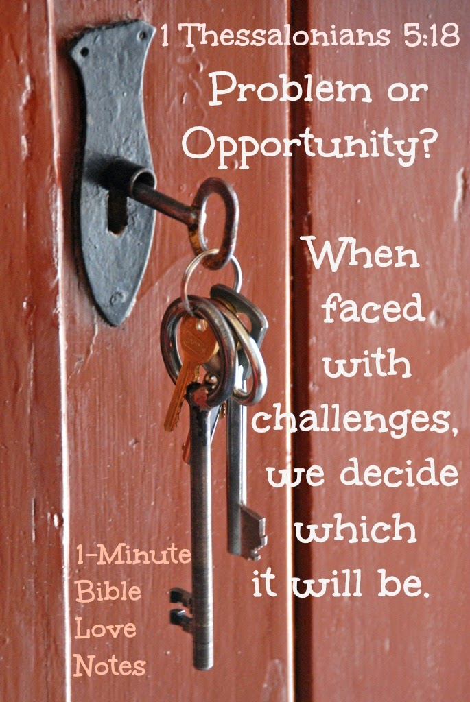 Challenges can be problems or opportunities, 1 Thessalonians 5:18