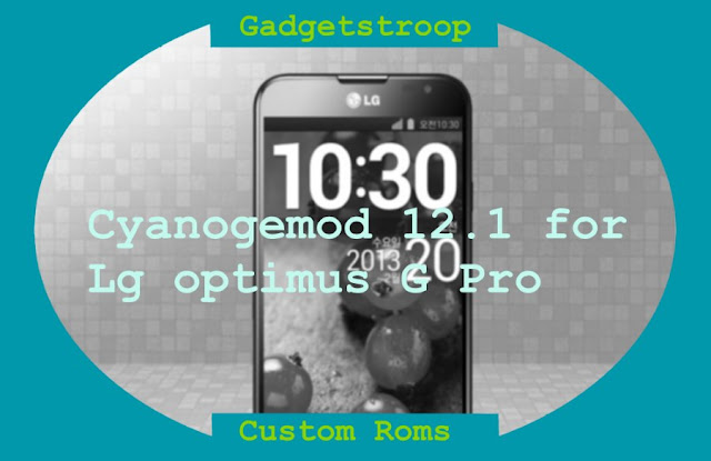 Official Cyanogenmod 12.1 custom rom for Lg optimus g Pro E980
