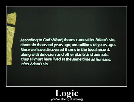 accourding to God's Word,thorns came after Adam's sin, about six thousand years ago, not millions of years ago. Since we have discovered thorns in the fossil record, along with dinosaurs and other plants and animals, they all must have lived at the same time as humans, after Adam's sin. Logic you're doing it wrong