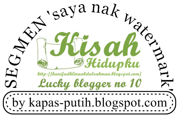 Lucky blogger no 10 - Segmen: Saya nak watermark by kapas-putih.blogspot.com