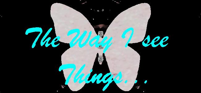 The way I see things...