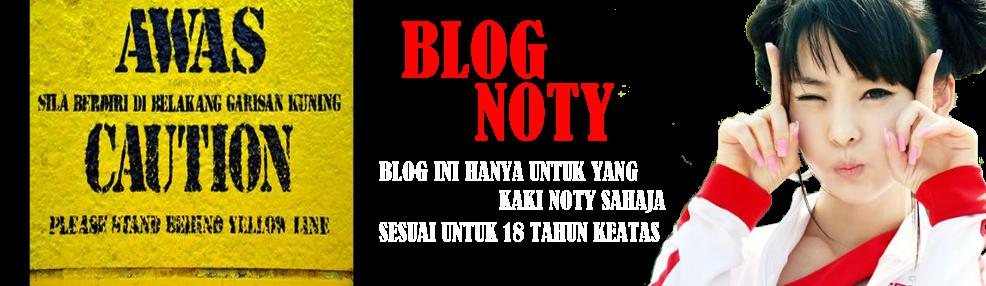 BLOG NOTY~Jangan Noty-Noty Tau !!