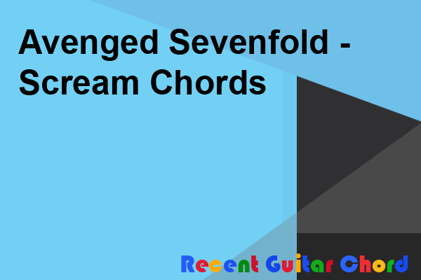 Avenged Sevenfold - Scream Chords