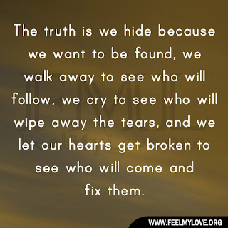 The truth is we hide because we want to be found
