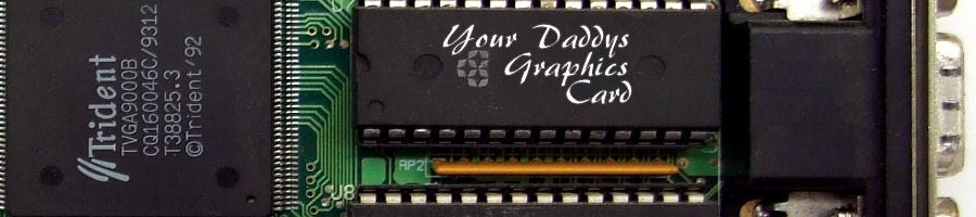 Your Daddy's Graphics Card