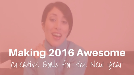 Making 2016 Awesome: Creative Goals for the New Year