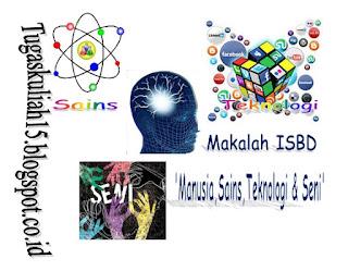Makalah ISBD 'Manusia, Sains, Teknologi & Seni'