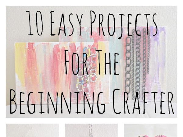 10 Easy Projects For The Beginning Crafter